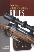 Gun Digest Shooter's Guide to Rifles by: Wayne Van Zwoll