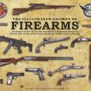 The Illustrated History of Firearms by: Jim Supica, Doug Wicklund, Philip Schreier