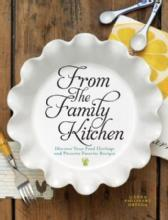 From the Family Kitchen: Discover Your Food Heritage and Preserve Favorite Recipes by: Gena Philibert Ortega