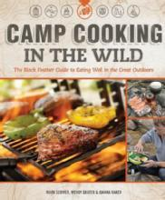 Camp Cooking In The Wild: The Black Feather Guide to Eating Well in the Great Outdoors by: Marc Scriver, Wendy Grater, Joanna