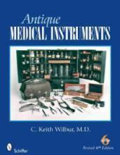 Antique Medical Instruments, 6th Ed by: Keith Wilbur