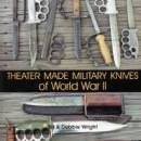 Theater Made Military Knives of WWII by: Wright