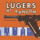 Lugers at Random (German Luger Pistol ID, 1900 - Post WWII era) by: Charles Kenyon, Jr.
