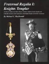 Fraternal Regalia I: Knights Templar by: Michael MacDonald