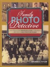 Family Photo Detective by: Maureen A. Taylor