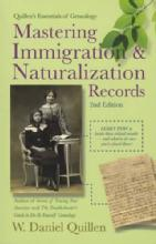 Mastering Immigration & Naturalization Records, 2nd Ed by: W. Daniel Quillen