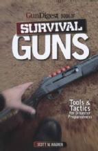 GunDigest Book of Survival Guns: Tools & Tactics for Disaster Preparedness by: Scott W. Wanger