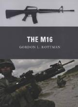 Weapon 14: The M16 (Assault Rifle) by: Gordon L. Rottman