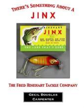 There's Something About A Jinx: The Fred Rinehart Tackle Company by: Cecil Couglas Carpenter