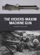 Weapon 25: The Vickers-Maxim Machine Gun by: Martin Pegler