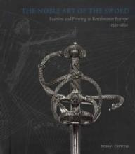 The Noble Art of the Sword: Fashion and Fencing in Renaissance Europe 1520-1630 by: Tobias Capwell