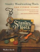 Stanley Woodworking Tools: The Finest Years by: Walter Jacob