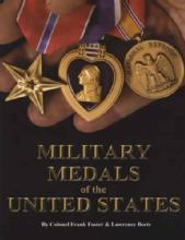 Military Medals of the United States (Hardcover) by: Col Frank Foster, Lawrence Borts