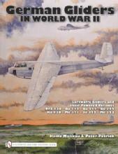 German Gliders in World War II (Luftwaffe & Variants) by: Heinz Mankau, Peter Petrick