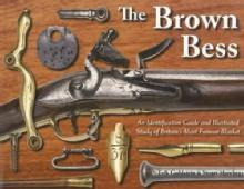 The Brown Bess: Britain's Most Famous Musket by: Erik Goldstein, Stuart Mowbray