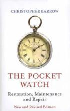 The Pocket Watch: Restoration, Maintenance and Repair, New and Revised Edition by: Christopher Barrow