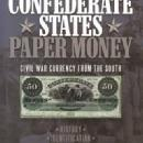 Confederate States Paper Money: Civil War Currency From the South, 12th Ed by: George S. Cuhaj