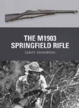 Weapon 23: The M1903 Springfield Rifle by: Leroy Thompson