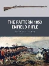 Weapon 10: The Pattern 1853 Enfield Rifle by: Peter Smithurst