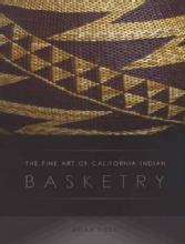 The Fine Art of California Indian Basketry by: Brian Bibby