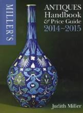 Miller's Antiques Handbook & Price Guide 2014-2015 by: Judith Miller