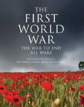 The First World War: The War to End All Wars by: Peter Simkins, Geoffrey Jukes, Michael Hickey