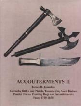 Accoutrements II 1750-1850 (Kentucky Rifles, Pistols, Tomahawks, Axes, Knives, etc) by: James Johnston