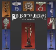 Bridles of the Americas, Vol 1: Indian Silver by: Ned & Jody Martin, Robert Bauver