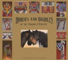 Horses and Bridles of the American Indian by: Mike Cowdrey, Ned & Jody Martin