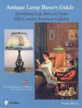 Antique Lamp Buyer's Guide: Identifying Late 19th and Early 20th Century American Lighting by: Nadja Maril