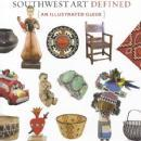 Southwest Art Defined: An Illustrated Guide by: Margaret Moore Booker