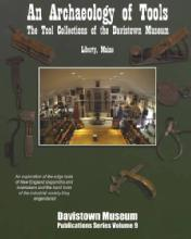 An Archaeology of Tools: The Tool Collections of the Davistown Museum, Liberty, Maine by: H. G. Brack