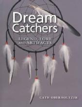 Dream Catchers: Legend, Lore and Artifacts by: Cath Oberholtzer