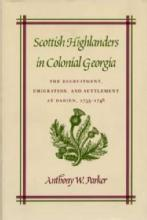 Scottish Highlanders in Colonial Georgia by: Anthony Parker