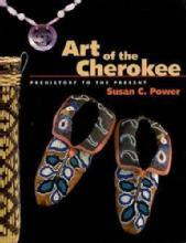 The Art of the Cherokee: Prehistory to the Present by: Susan Power