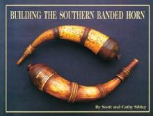 Building the Southern Banded (Powder) Horn by: Scott Sibley, Cathy Sibley