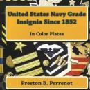 United States Navy Grade Insignia Since 1852 In Color Plates by: Preston B. Perrenot