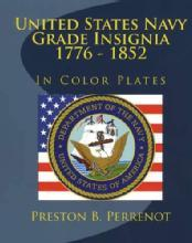 United States Navy Grade Insignia 1776-1852 In Color Plates by: Preston B. Perrenot