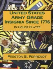 United States Army Grade Insignia Since 1776 In Color Plates by: Preston B. Perrenot