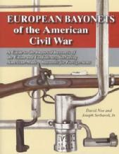 European Bayonets of the American Civil War by: David Noe, Joseph Serbaroli Jr.