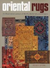 Oriental Rugs: An Illustrated Lexicon of Motifs, Materials, and Origins by: Peter F. Stone