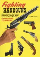 Fighting Handguns: From Muzzle Loaders to Modern by: Jeff Cooper