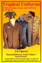 Tropical Uniforms of the German Army WWII Vol 1 by: JR Figueroa