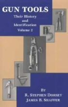 Gun Tools Vol 2 (History & Identification) by: Dorsey, Shaffer