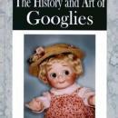 The History & Art of Googlies (Antique European Dolls) by: Anita Ladensack