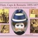 Hats, Caps & Bonnets 1855-1875: 12 Patterns for (Antique) Dolls by: Marianne Burke