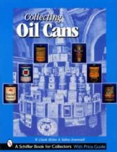 Collecting Oil Cans by: W. Clark Miller, Samra Sonewald