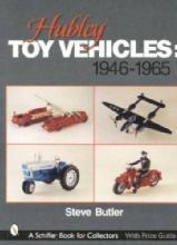 Hubley Toy Vehicles 1946-1965 by: Steve Butler