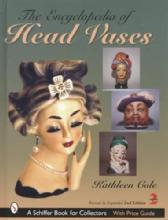 The Encyclopedia of Head Vases, 2nd Ed by: Kathleen Cole