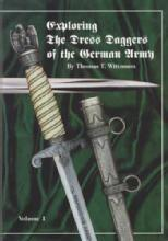Exploring The Dress Daggers of the German Army Vol 1 by: Thomas Wittmann